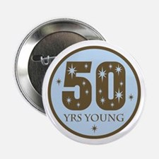 "50 Years Young 50th Birthday 2.25"" Button"