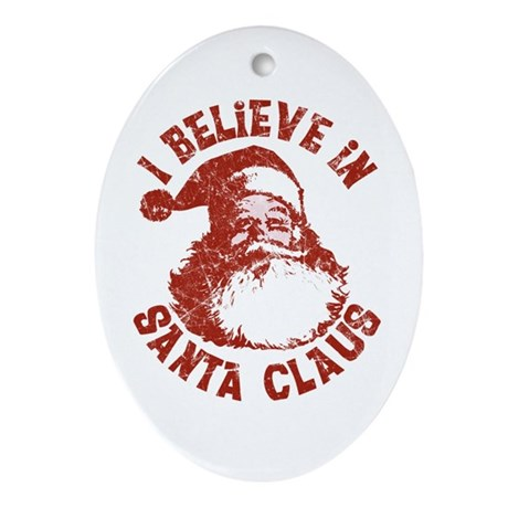 I Believe In Santa Claus Oval Ornament