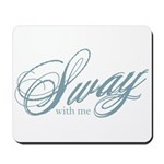 Sway with Me Mousepad