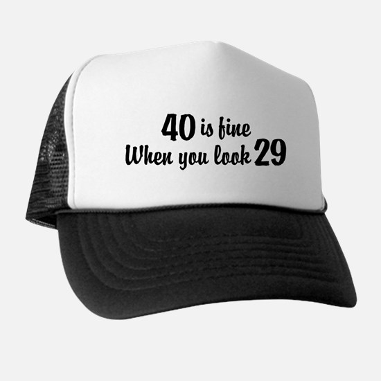 40 Is Fine When You Look 29 Hat