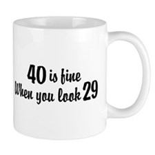 40 Is Fine When You Look 29 Small Mugs