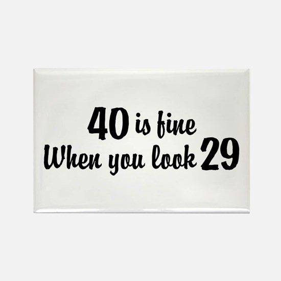 40 Is Fine When You Look 29 Rectangle Magnet