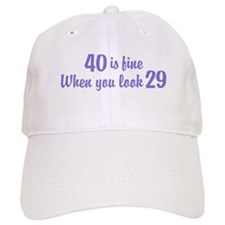 40 Is Fine When You Look 29 Baseball Cap