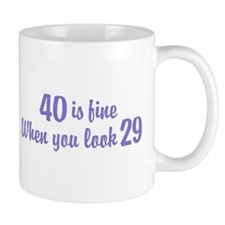 40 Is Fine When You Look 29 Small Mug