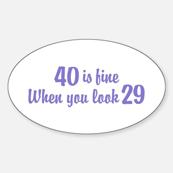 40 Is Fine When You Look 29 Oval Decal