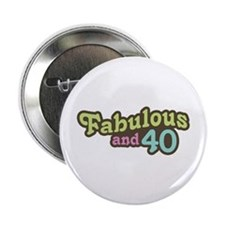 "Fabulous and 40 2.25"" Button"