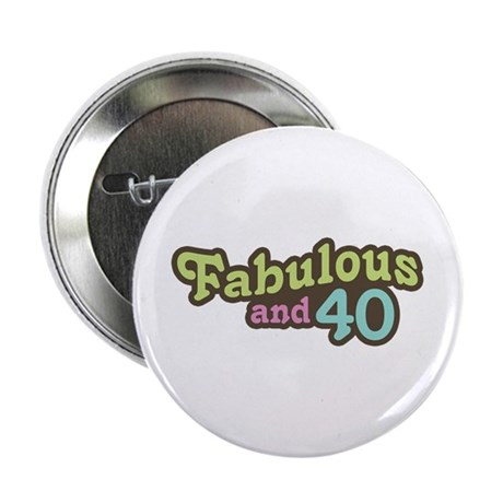 """Fabulous and 40 2.25"""" Button"""