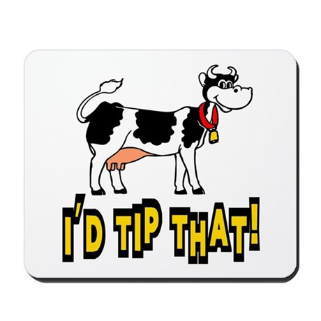 I'd Tip That Cow Mousepad