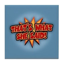 That's What She Said!!! Tile Coaster