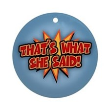 That's What She Said!!! Ornament (Round)