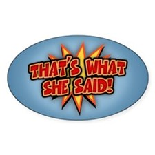 That's What She Said!!! Oval Decal