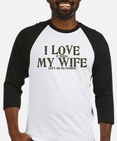 I love my wife fishing funny Baseball Jersey