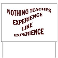 EXPERIENCE IS KNOWLEDGE Yard Sign