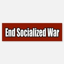 End Socialized War Peace Bumper Bumper Bumper Sticker