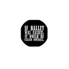 Cute If ballet was easier it would be called football Mini Button (10 pack)