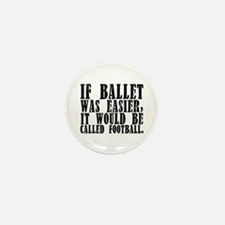 Unique If ballet was easier it would be called football Mini Button (10 pack)