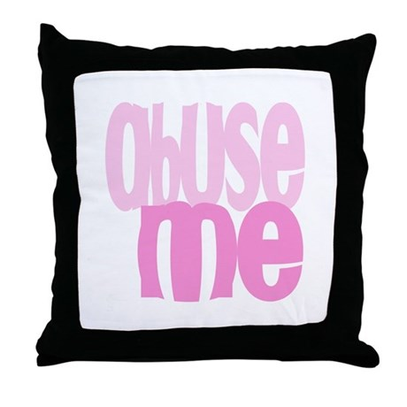 Abuse Me Throw Pillow