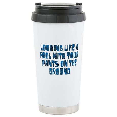Pants on the Ground Stainless Steel Travel Mug