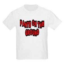 Pants on the Ground! T-Shirt