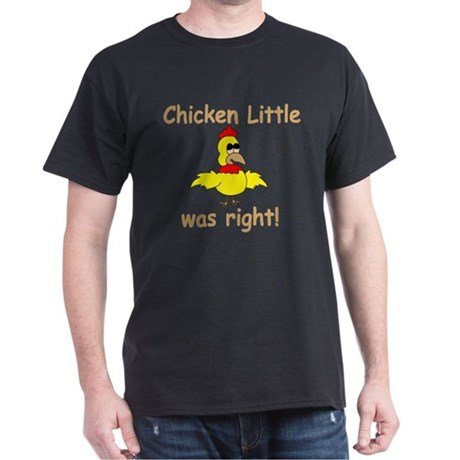 Chicken Little Was Right Dark T-Shirt