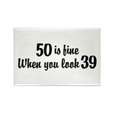 50 Is Fine When You Look 39 Rectangle Magnet