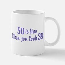50 Is Fine When You Look 39 Mug