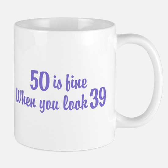 50 Is Fine When You Look 39 Mug