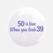 """50 Is Fine When You Look 39 3.5"""" Button"""
