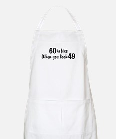 60 Is Fine When You Look 49 Apron