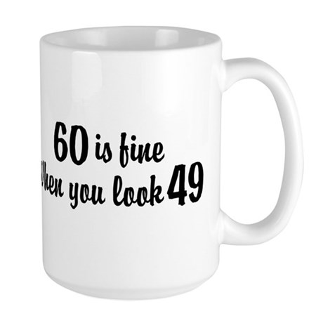 60 Is Fine When You Look 49 Large Mug