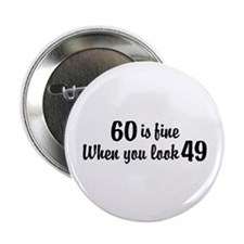 """60 Is Fine When You Look 49 2.25"""" Button"""