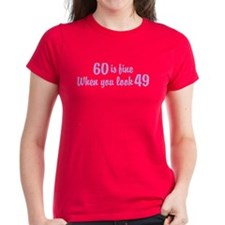 60 Is Fine When You Look 49 Tee