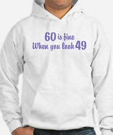 60 Is Fine When You Look 49 Hoodie