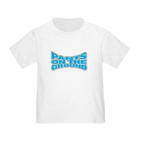Pants on the Ground Toddler T-Shirt