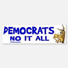 Democrats NO it all Bumper Bumper Bumper Sticker