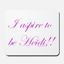 Aspire 2 Be Heidi Mousepad