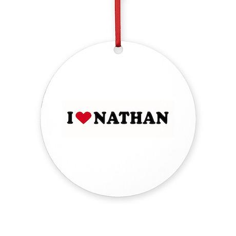 I LOVE NATHAN ~ Ornament (Round)