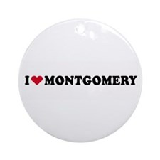 I LOVE MONTGOMERY ~  Ornament (Round)