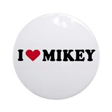 I LOVE MIKEY ~  Ornament (Round)