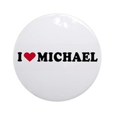 I LOVE MICHAEL ~  Ornament (Round)