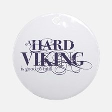 A Hard Viking is Good to Find Ornament (Round)