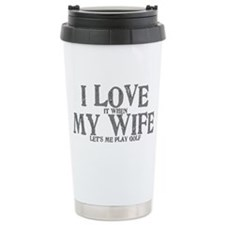 I love my wife golf funny Travel Mug