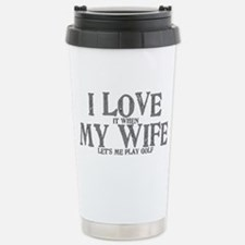 I love my wife golf funny Travel Mug