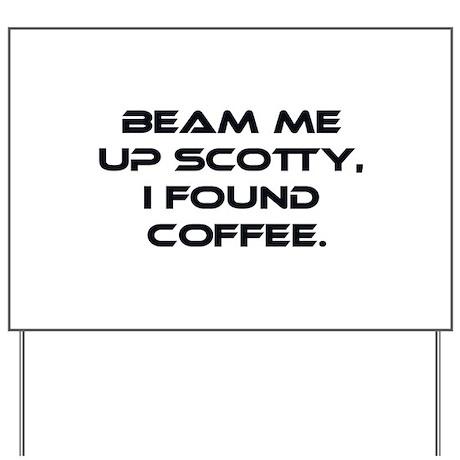 Beam Me Up Scotty. I Found Coffee. Yard Sign