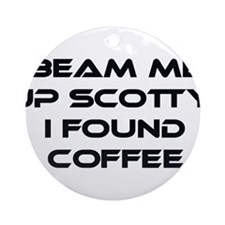 Beam Me Up Scotty. I Found Coffee. Ornament (Round