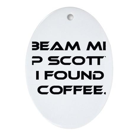 Beam Me Up Scotty. I Found Coffee. Ornament (Oval)