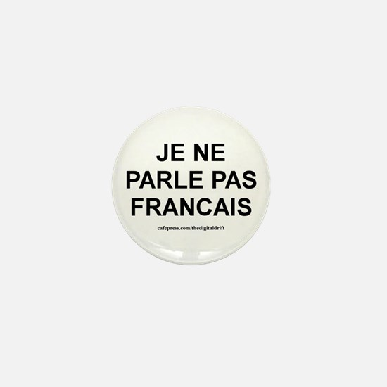 I Don't Speak French (Je ne p Mini Button