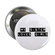 My Sister Loves Girls Button