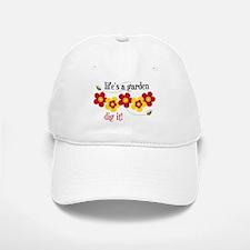Life's A Garden Baseball Baseball Cap