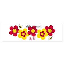 Life's A Garden Bumper Bumper Sticker